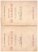 Histoire de Dalmatie. I: Des origines au marché infâme (1409).  II: Des griffes du lion ailé a la libération (1409-1918).  Avec 18 gravures hors texte et une carte géographique.