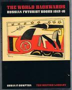 The World Backwards Russian Futurist Books, 1912-16