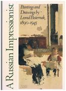 A Russian Impressionist. Paintings and Drawings by Leonid Pasternak 1890 - 1945.