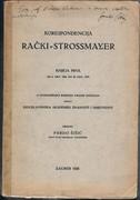 Korespondencija Rački – Strossmayer, I–III. I: od 6. okt. 1860. do 28. dec. 1875, od 6. jan. 1876. do 31. dec. 1881, od 5. Jan 1882. do 27 juna 1888. Posebna Djela.