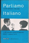 Parliamo Italiano. Let's Speak Italian. A BBC Television course of thirty programmes for beginners.  Book One. Lessons 1 to 10.  Illustrated by Anne Morrow.