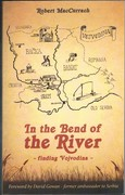 In the Bend of the River - finding Vojvodina. Foreword by David Gowan - former ambassador to Serbia.