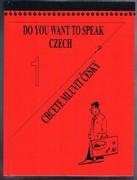 Do you want to speak Czech? I. Chcete mluvit česky? 1. Díl. (Czech for Beginners). 4th edition. 4 vyd.