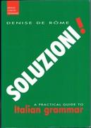 Soluzioni! A Practical Guide to Italian Grammar. Arnold Concise Grammars.