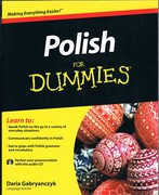 Polish for Dummies. Making Everything Easier. The fast and informal way to learn and speak Polish.