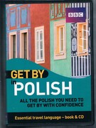 Get by in Polish. Book & CD: all the Polish you need to get by with confidence. Essential travel language. Fourth impression.