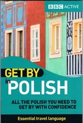 Get by in Polish: All the Polish you need to get by with confidence. BBC Active. Essential travel language.