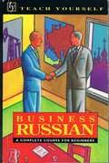 Teach Yourself Business Russian: A complete course for beginners.