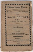 The Mock Doctor: A Farce by Henry Fielding, Esq. Correctly given, from copies used in the theatres by Thomas Dibdin. With Embellishments designed by Thurston - engraved by Thompson. Dibdin's London Theatre.  Published Weekly. No. 60.