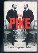 The Pike: Gabriele D'Annunzio Poet, Seducer and Preacher of War.