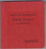 Manual de Conversatiune. Guide de Conversation. Român-francez. Cu indicarea pronuntãrii. (French for Romanian speakers).