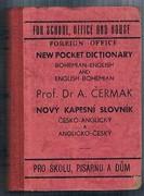 Bohemian-English and English-Bohemian.  New Pocket Dictionary. English-Czech, Czech-English Dictionary.  Novy kapesni slovnik anglicko-cesky a cesko-anglicky. For School, Office and House.  Pro skolu, pisarnu a dum.