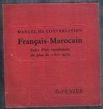 Manuel de Conversation Français-Marocain [French into Moroccan Arabic]: Suivi d'un Vocabulaire de plus de 1.600 mots. Édition revue et augmentée.