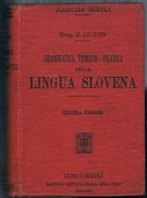 Grammatica Teorico-Pratica della Lingua Slovena. [Slovene grammar] Seconda Edizione, riveduta e ampliata.  Second edition revised and enlarged.