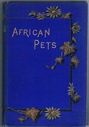 African Pets; or, Chats about our Animal Friends in Natal. With a sketch of Kaffir Life.